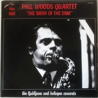 Phil Woods Quartet - The Birth Of The ERM